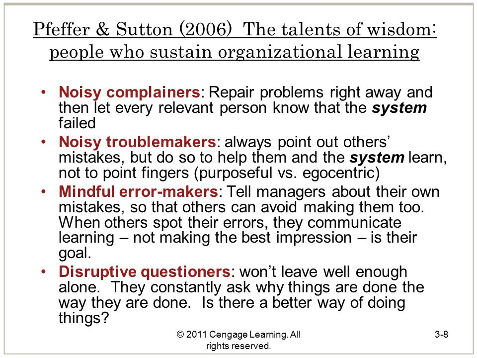 © 2011 Cengage Learning. All rights reserved. 3-8 Pfeffer & Sutton (2006) The talents of wisdom: people who sustain organizational learning Noisy comp