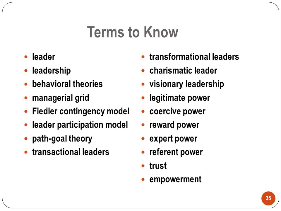 Terms to Know leader leadership behavioral theories managerial grid Fiedler contingency model leader participation model path-goal theory transactiona