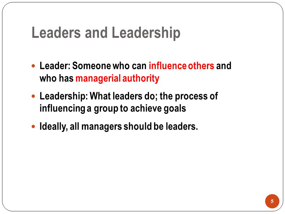 Leaders and Leadership Leader: Someone who can influence others and who has managerial authority Leadership: What leaders do; the process of influenci