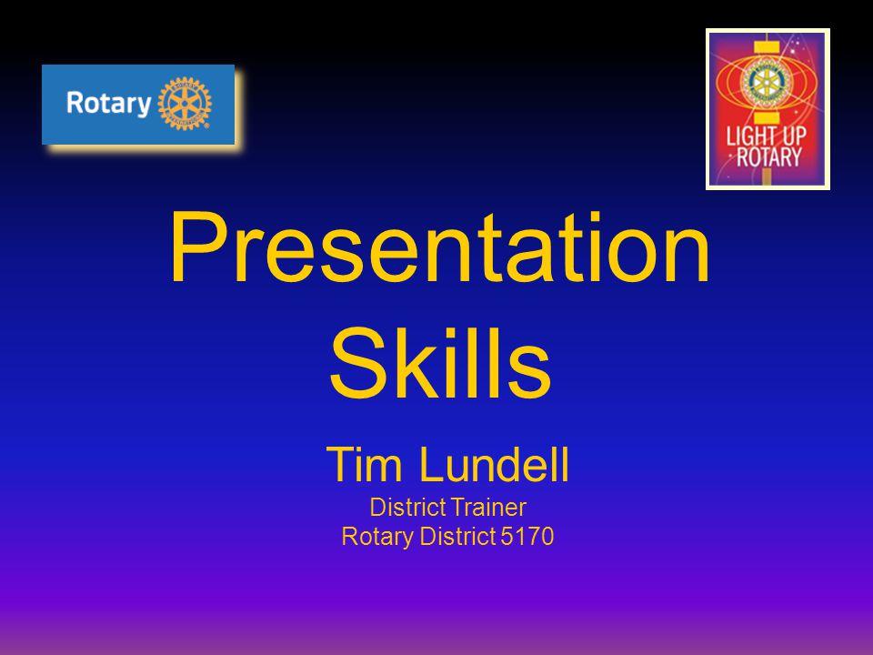 Presentation Skills Tim Lundell District Trainer Rotary District 5170