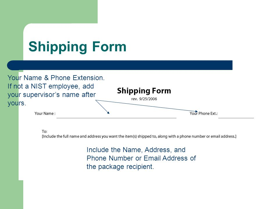 Shipping Form Include the Name, Address, and Phone Number or Email Address of the package recipient.