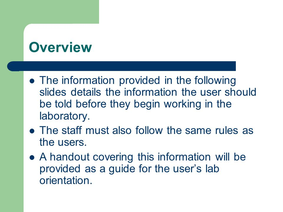 Overview The information provided in the following slides details the information the user should be told before they begin working in the laboratory.