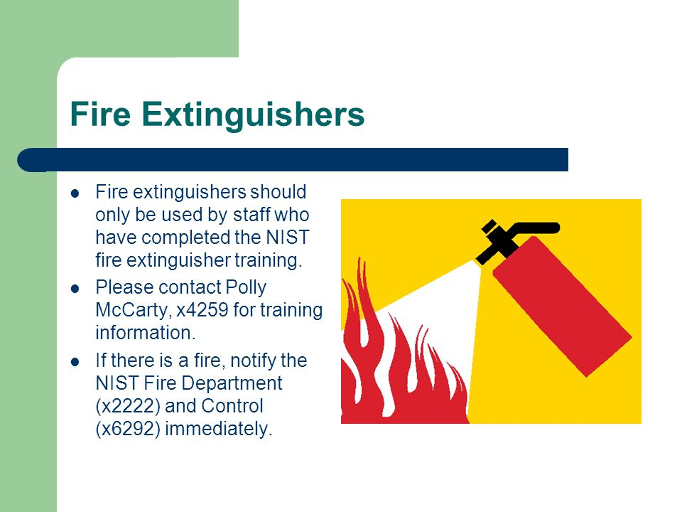 Fire Extinguishers Fire extinguishers should only be used by staff who have completed the NIST fire extinguisher training.