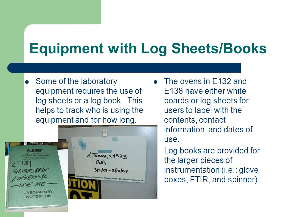 Equipment with Log Sheets/Books Some of the laboratory equipment requires the use of log sheets or a log book.