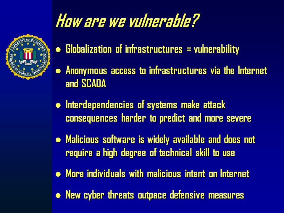 Why Cyber Attack on Critical Infrastructures? National Security – Reduce the U.S.'s ability to protect its interests Public Psyche – Erode confidence