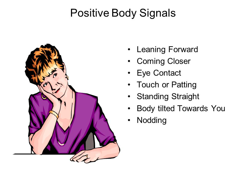 Positive Body Signals Leaning Forward Coming Closer Eye Contact Touch or Patting Standing Straight Body tilted Towards You Nodding