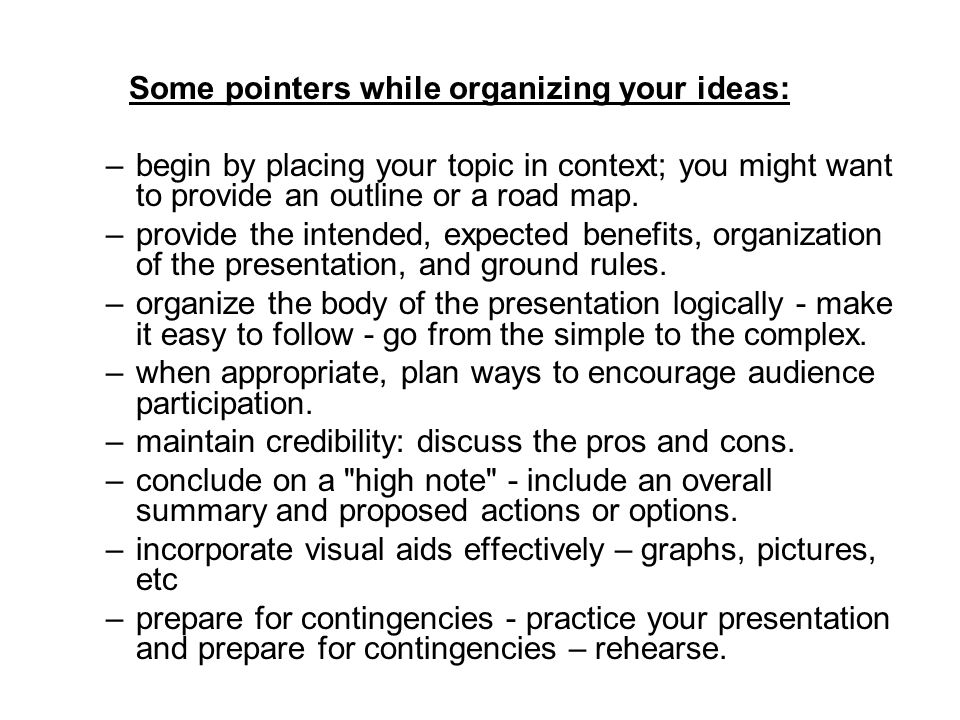 Some pointers while organizing your ideas: –begin by placing your topic in context; you might want to provide an outline or a road map. –provide the i