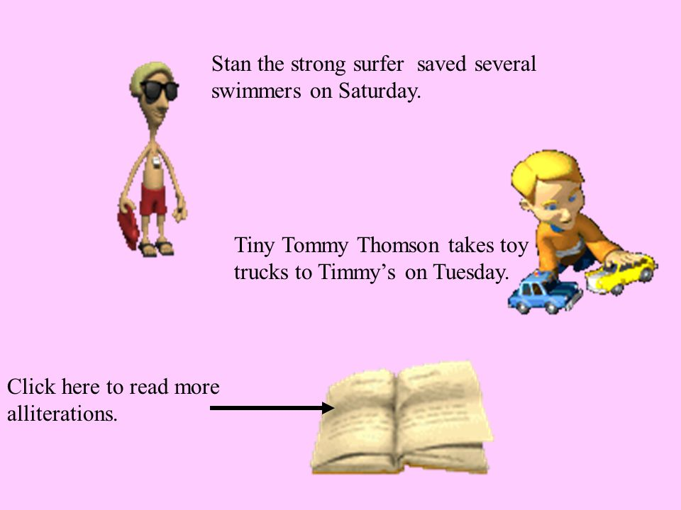 Stan the strong surfer saved several swimmers on Saturday. Tiny Tommy Thomson takes toy trucks to Timmy's on Tuesday. Click here to read more allitera