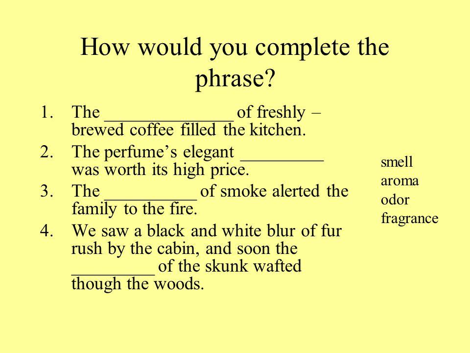 How would you complete the phrase.
