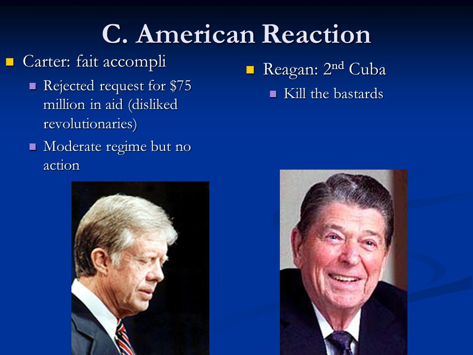 C. American Reaction Carter: fait accompli Carter: fait accompli Rejected request for $75 million in aid (disliked revolutionaries) Rejected request f