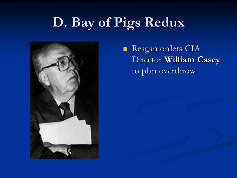 D. Bay of Pigs Redux Reagan orders CIA Director William Casey to plan overthrow