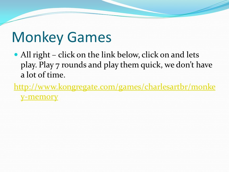Monkey Games All right – click on the link below, click on and lets play.