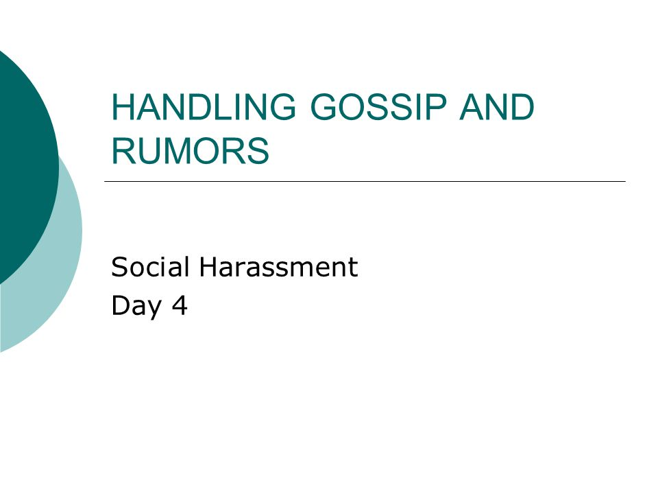 HANDLING GOSSIP AND RUMORS Social Harassment Day 4