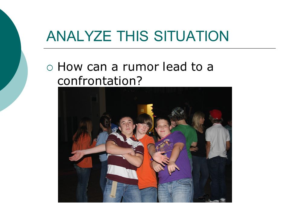ANALYZE THIS SITUATION  How can a rumor lead to a confrontation?