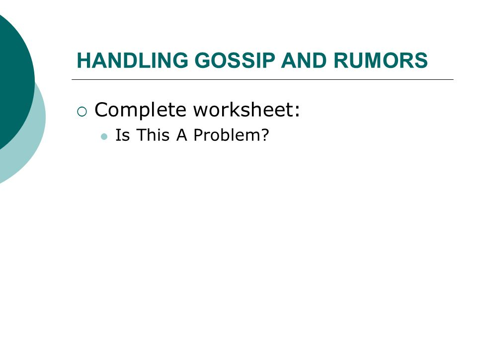 HANDLING GOSSIP AND RUMORS  Complete worksheet: Is This A Problem