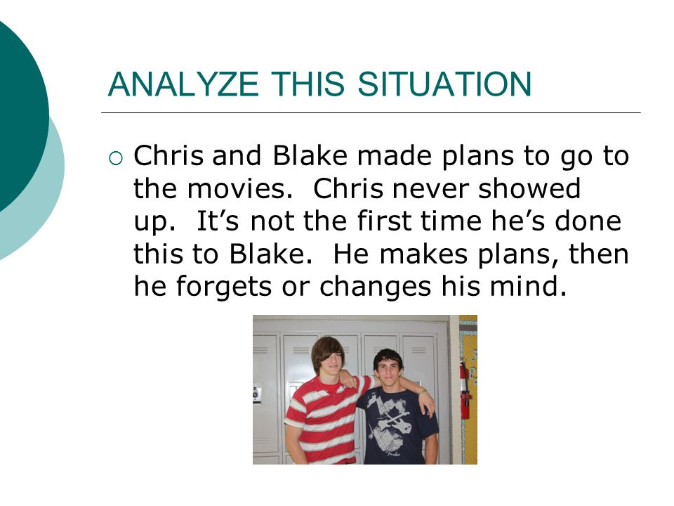 ANALYZE THIS SITUATION  Chris and Blake made plans to go to the movies.