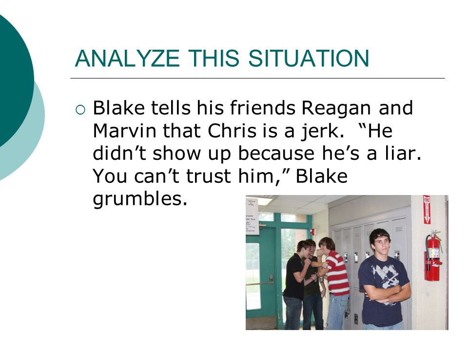 ANALYZE THIS SITUATION  Blake tells his friends Reagan and Marvin that Chris is a jerk.