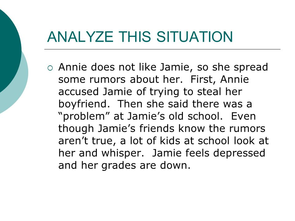ANALYZE THIS SITUATION  Annie does not like Jamie, so she spread some rumors about her.