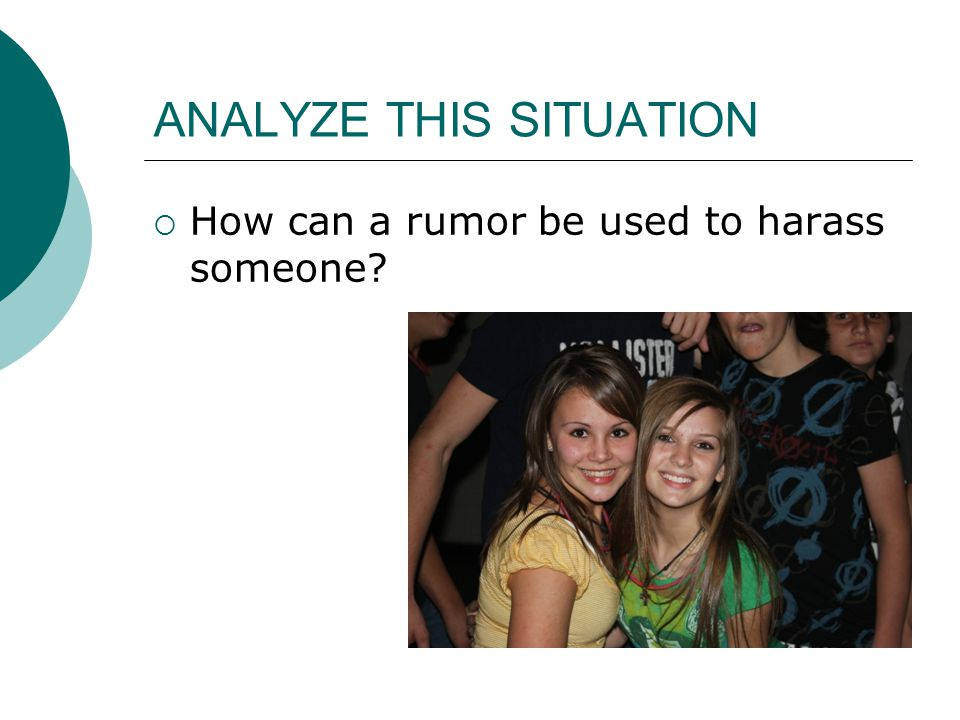 ANALYZE THIS SITUATION  How can a rumor be used to harass someone?