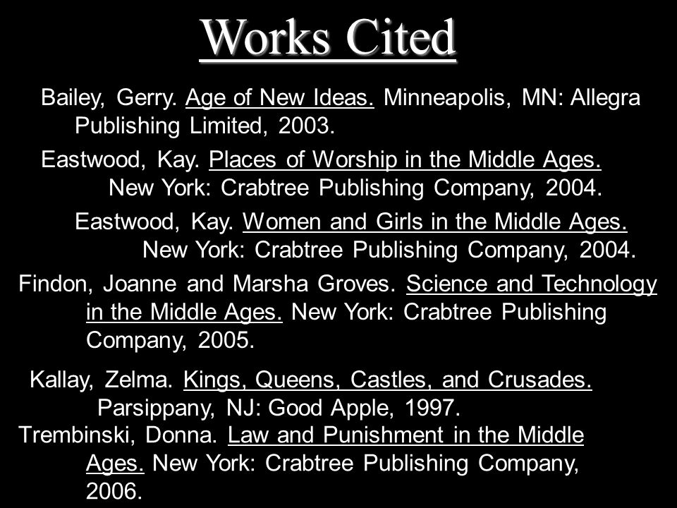 Bailey, Gerry. Age of New Ideas. Minneapolis, MN: Allegra Publishing Limited, 2003. Eastwood, Kay. Places of Worship in the Middle Ages. New York: Cra