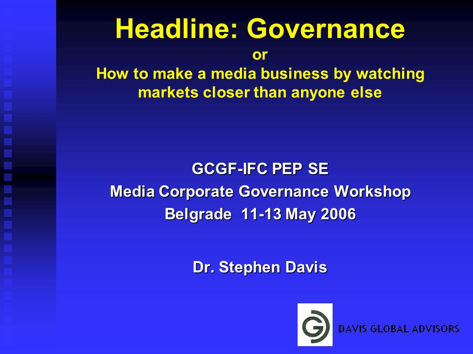 Headline: Governance or How to make a media business by watching markets closer than anyone else GCGF-IFC PEP SE Media Corporate Governance Workshop Belgrade 11-13 May 2006 Dr.