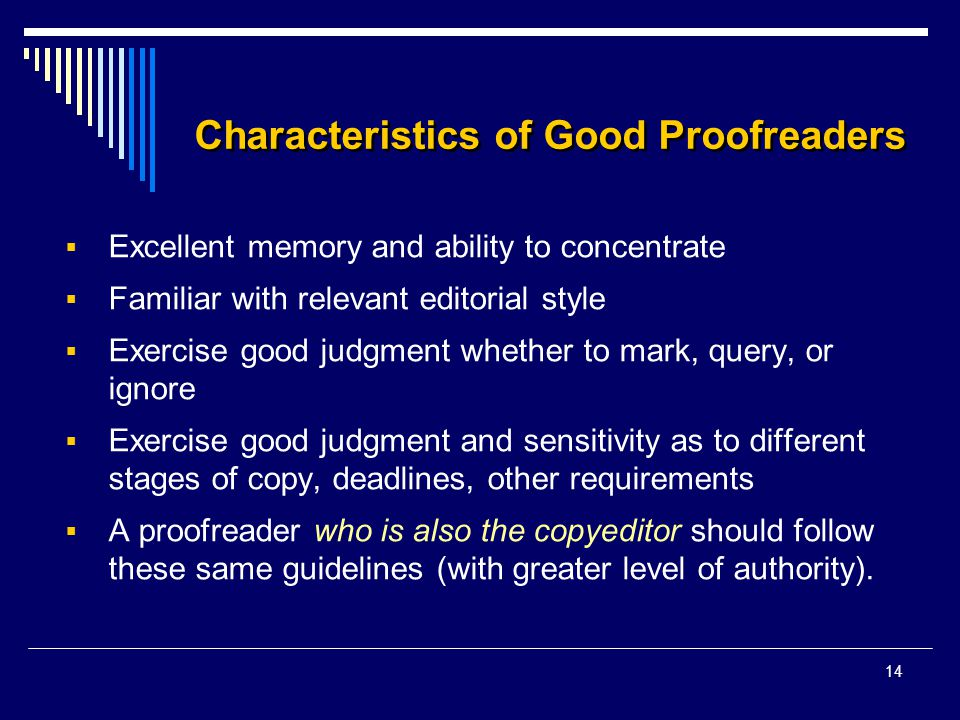 14 Characteristics of Good Proofreaders  Excellent memory and ability to concentrate  Familiar with relevant editorial style  Exercise good judgmen