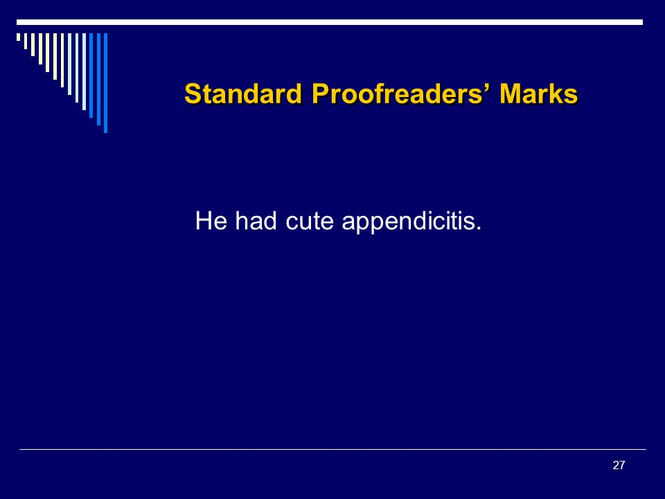 27 Standard Proofreaders' Marks He had cute appendicitis.