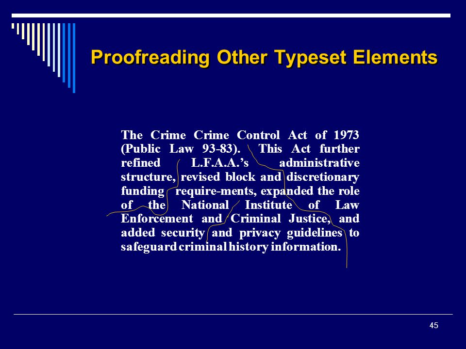45 Proofreading Other Typeset Elements The Crime Crime Control Act of 1973 (Public Law 93-83). This Act further refined L.F.A.A.'s administrative stru