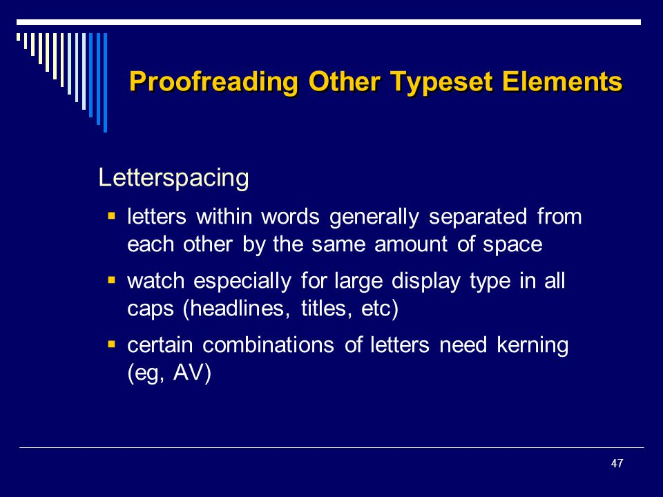 47 Proofreading Other Typeset Elements Letterspacing  letters within words generally separated from each other by the same amount of space  watch es