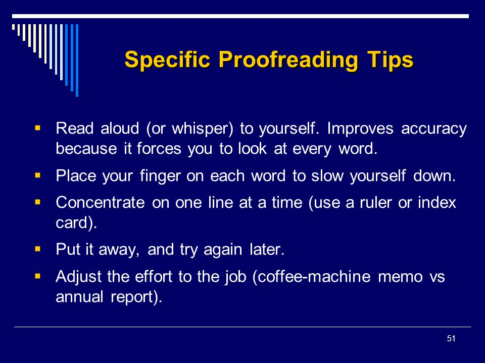 51 Specific Proofreading Tips  Read aloud (or whisper) to yourself.