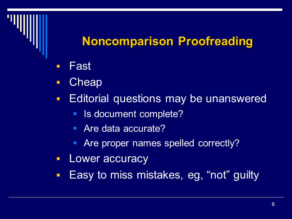 8 Noncomparison Proofreading  Fast  Cheap  Editorial questions may be unanswered  Is document complete?  Are data accurate?  Are proper names sp