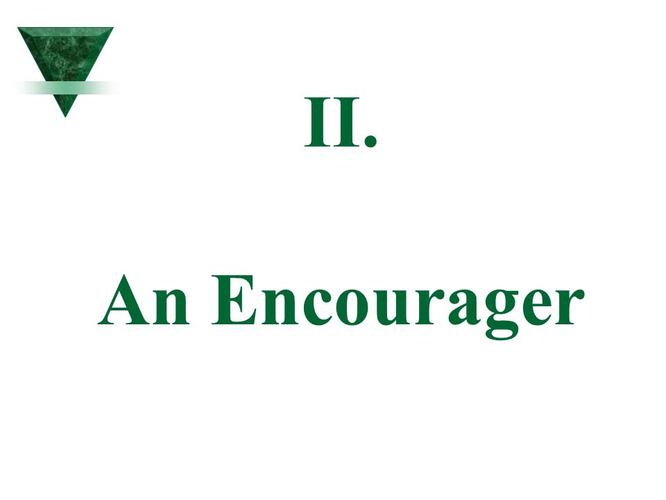 II. An Encourager