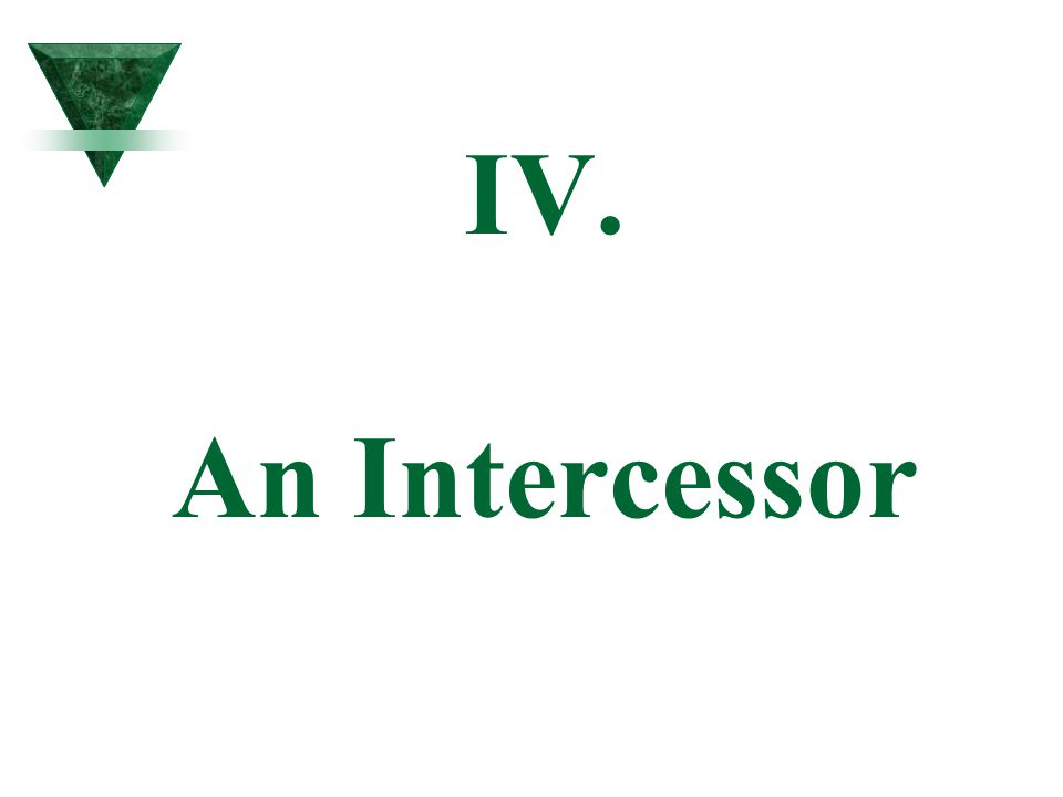 IV. An Intercessor