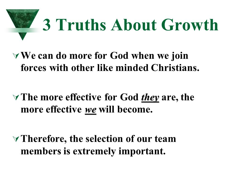 3 Truths About Growth  We can do more for God when we join forces with other like minded Christians. they we  The more effective for God they are, t