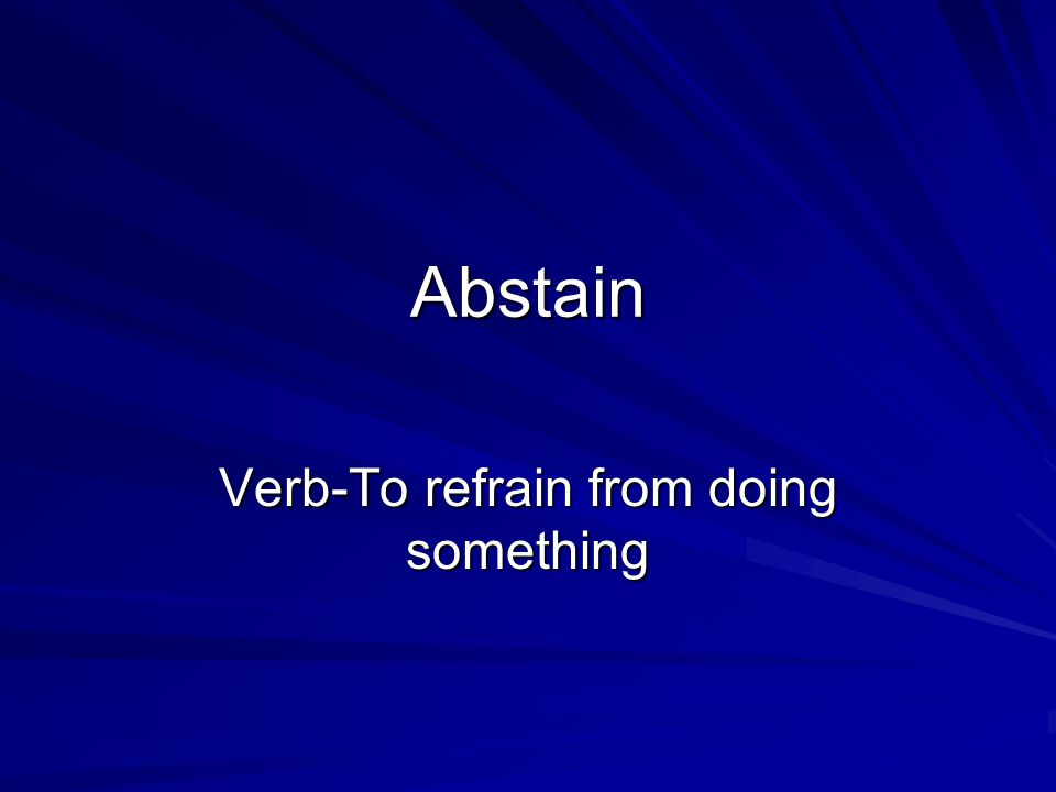 Abstain Verb-To refrain from doing something