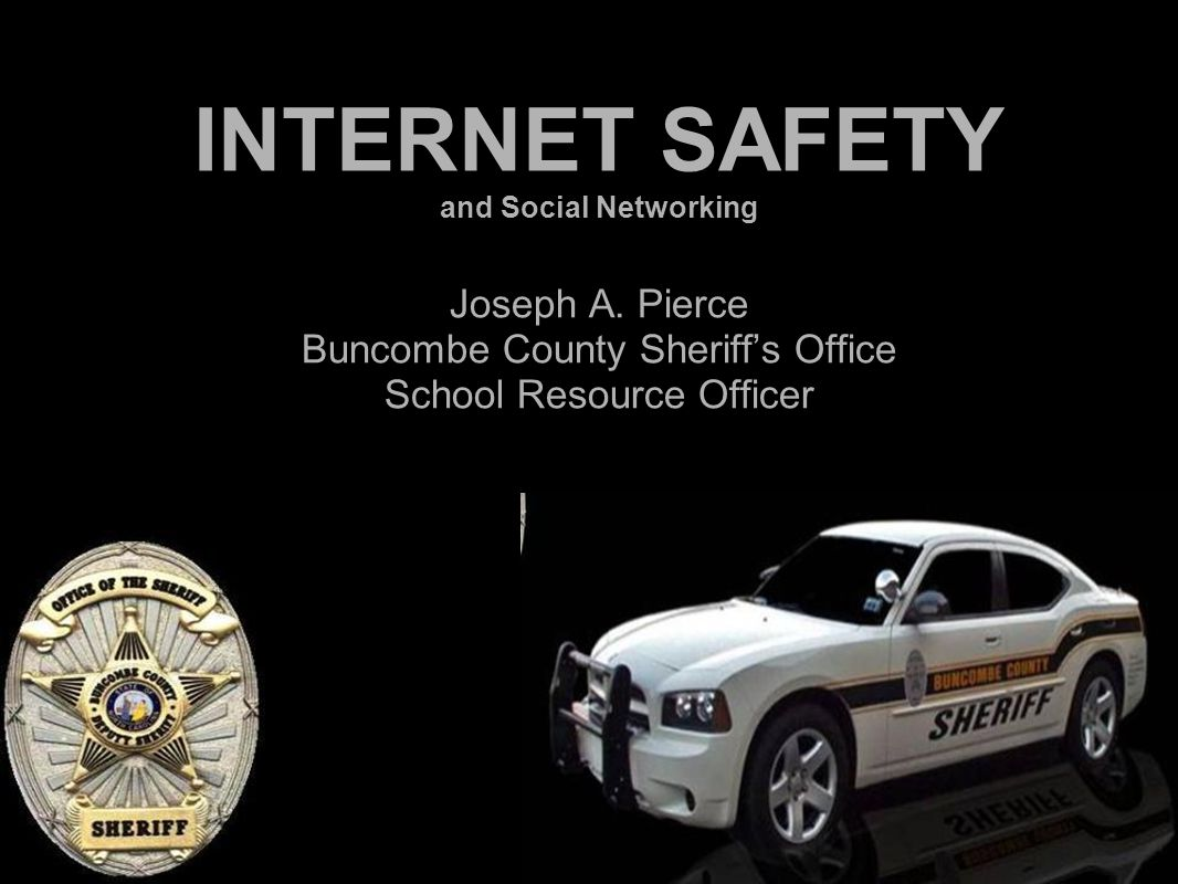 National Crime Prevention Council INTERNET SAFETY and Social Networking Joseph A. Pierce Buncombe County Sheriff's Office School Resource Officer