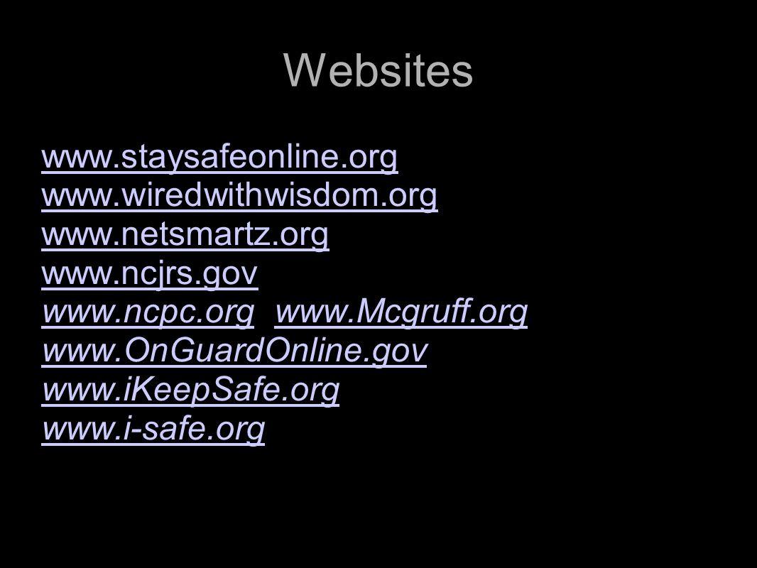 National Crime Prevention Council Websites www.staysafeonline.org www.wiredwithwisdom.org www.netsmartz.org www.ncjrs.gov www.ncpc.orgwww.ncpc.org, ww