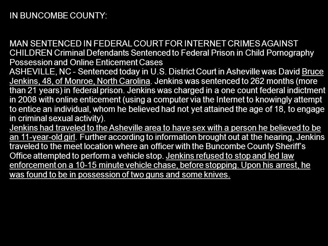 National Crime Prevention Council IN BUNCOMBE COUNTY: MAN SENTENCED IN FEDERAL COURT FOR INTERNET CRIMES AGAINST CHILDREN Criminal Defendants Sentence