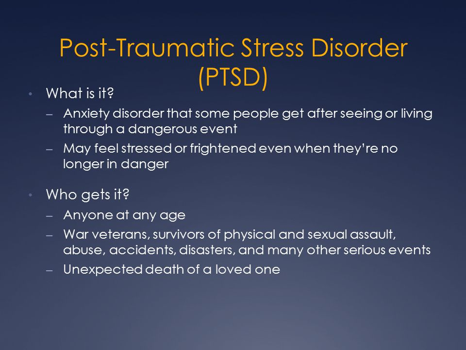 Post-Traumatic Stress Disorder (PTSD) What is it.