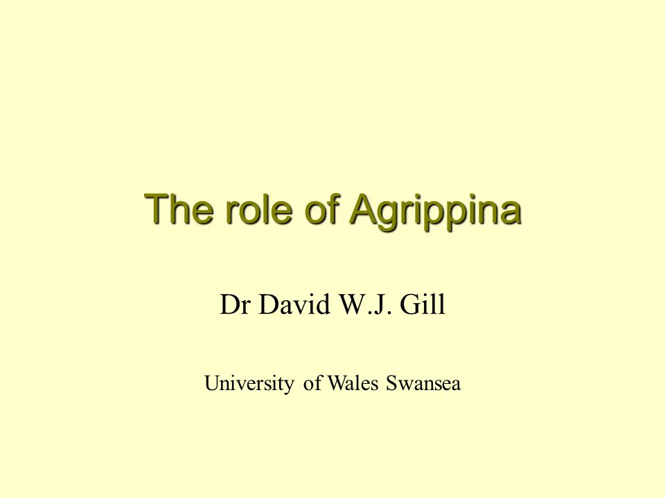 The role of Agrippina Dr David W.J. Gill University of Wales Swansea