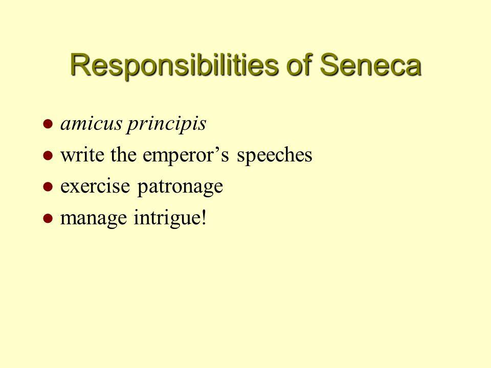 Responsibilities of Seneca l amicus principis l write the emperor's speeches l exercise patronage l manage intrigue!