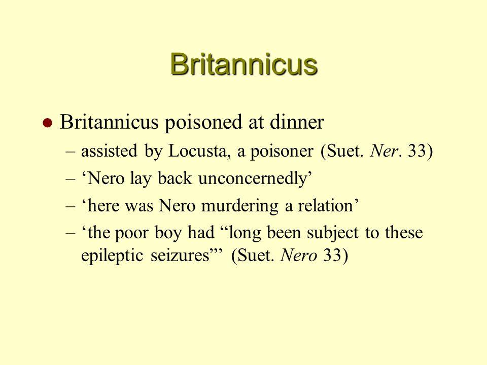 Britannicus l Britannicus poisoned at dinner –assisted by Locusta, a poisoner (Suet.