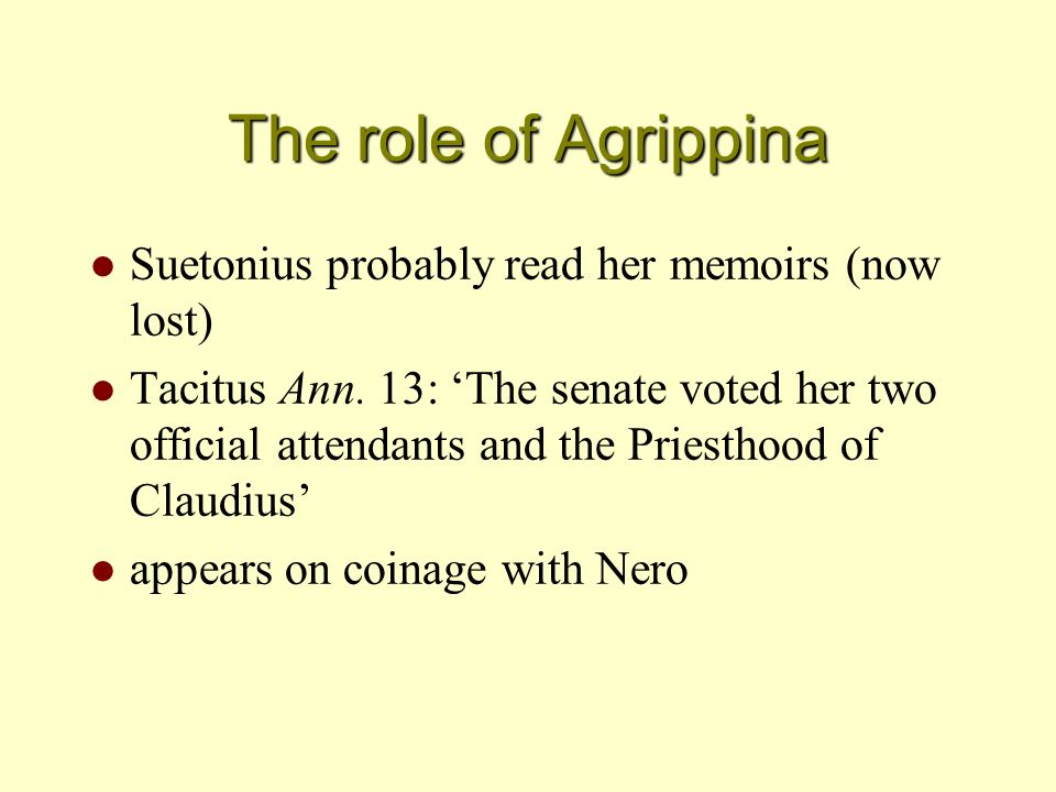 The role of Agrippina l Suetonius probably read her memoirs (now lost) l Tacitus Ann.