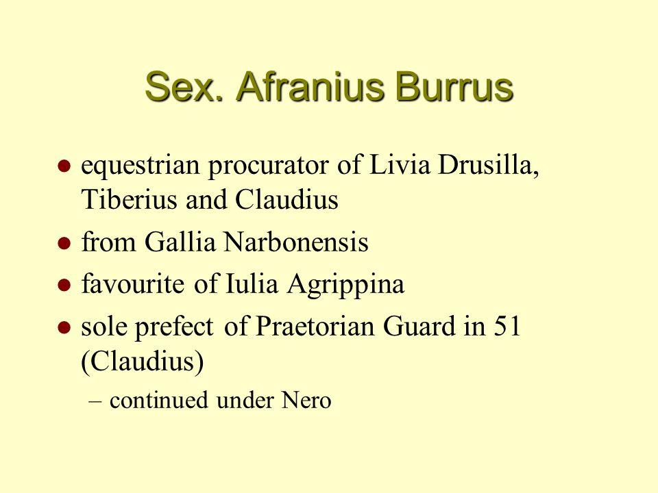 Sex. Afranius Burrus l equestrian procurator of Livia Drusilla, Tiberius and Claudius l from Gallia Narbonensis l favourite of Iulia Agrippina l sole