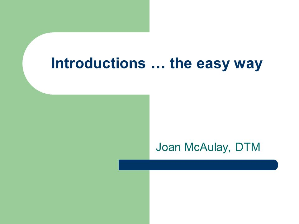 Introductions … the easy way Joan McAulay, DTM