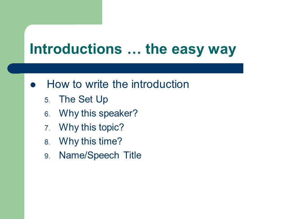 Introductions … the easy way How to write the introduction 5. The Set Up 6. Why this speaker? 7. Why this topic? 8. Why this time? 9. Name/Speech Titl