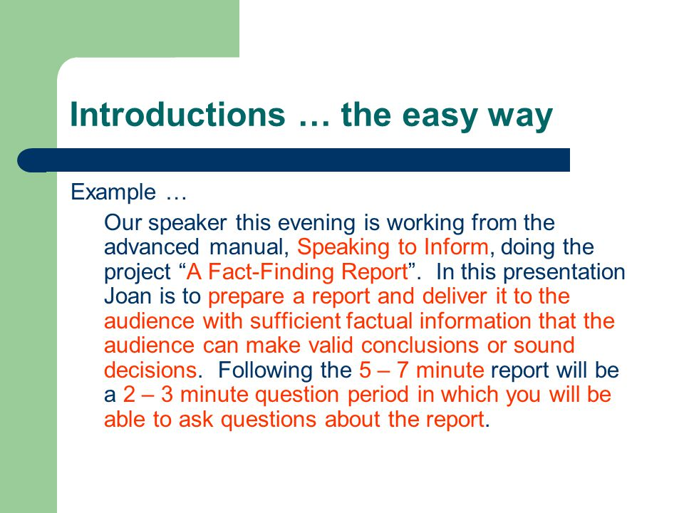 Introductions … the easy way Example … Our speaker this evening is working from the advanced manual, Speaking to Inform, doing the project A Fact-Finding Report .