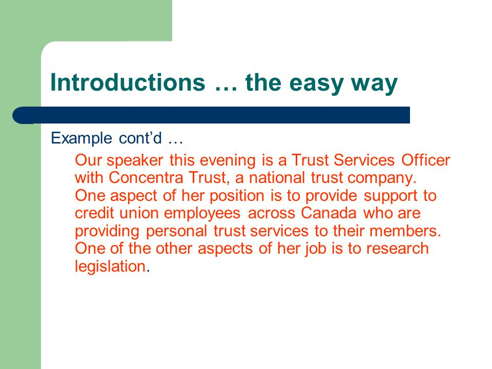 Introductions … the easy way Example cont'd … Our speaker this evening is a Trust Services Officer with Concentra Trust, a national trust company.