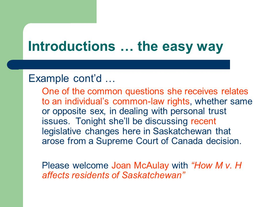 Introductions … the easy way Example cont'd … One of the common questions she receives relates to an individual's common-law rights, whether same or opposite sex, in dealing with personal trust issues.