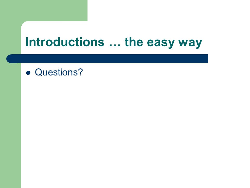 Introductions … the easy way Questions?